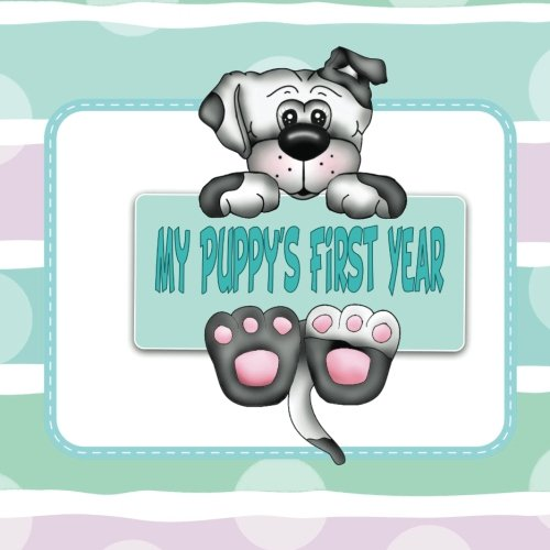 (My Puppy's First Year: Puppy Memory and Scrapbook (Puppy Baby Book))