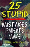 img - for 25 Stupid Mistakes Parents Make (Roxbury Park Books) book / textbook / text book