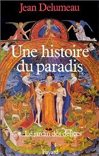 Une histoire du paradis. Tome 1 : Le jardin des délices par Jean Delumeau