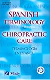 Spanish Terminology for Chiropractic Care, Mosby Publishing Staff, 0323025250