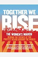 Together We Rise: Behind the Scenes at the Protest Heard Around the World Hardcover