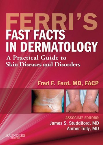 Ferri's Fast Facts in Dermatology E-Book: A Practical Guide to Skin Diseases and Disorders (Ferri's Medical Solutions)