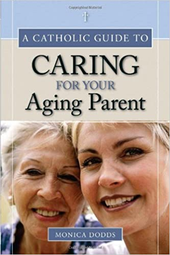 Read online A Catholic Guide to Caring for Your Aging Parent PDF, azw (Kindle), ePub