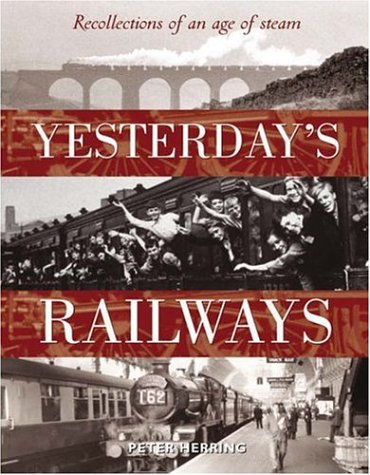 Yesterday's Railways: Recollections of an Age of Steam and the Golden Age of Railways (Trains) pdf epub