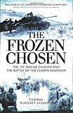 The Frozen Chosen: The 1st Marine Division and the Battle of the Chosin Reservoir (General Military)