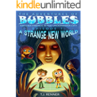 The Adventures Of Bubbles And Her Friends In The Underwater City (A Strange New World Book 1)