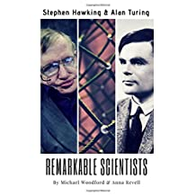 REMARKABLE SCIENTISTS: Stephen Hawking & Alan Turing - 2 Biographies in 1
