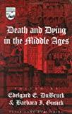 Death and Dying in the Middle Ages, Edelgard E. DuBruck, Barbara I. Gusick, Barbara I. Gusick, 0820441279