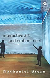 Interactive Art and Embodiment: The Implicit Body as Performance (Arts Future Book) by Nathaniel Stern (5-Aug-2013) Paperback