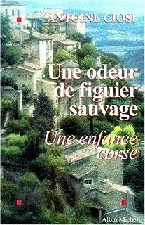 Une odeur de figuier sauvage : une enfance corse, Ciosi, Antoine