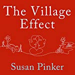 The Village Effect: How Face-to-Face Contact Can Make Us Healthier, Happier, and Smarter | Susan Pinker