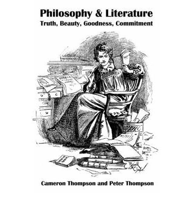 [(Philosophy & Literature: Truth, Beauty, Goodness, Commitment)] [Author: Cameron V Thompson] published on (July, 2001) PDF