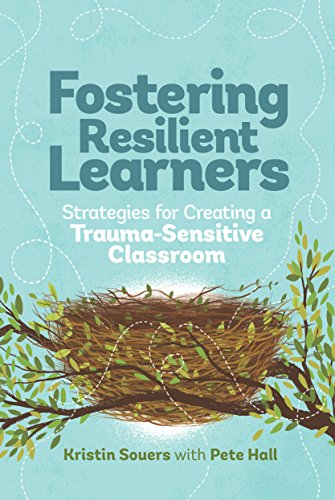 Fostering Resilient Learners: Strategies for Creating a Trauma-Sensitive Classroom (Instructional Strategies For Students With Intellectual Disabilities)