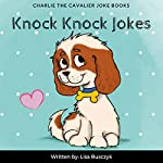 Knock Knock Jokes for Kids: Charlie the Cavalier Joke Books, Book 9 | Lisa Rusczyk,Charlie the Cavalier