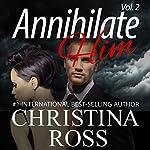 Annihilate Him, Vol. 2: The Annihilate Me 2 Series | Christina Ross