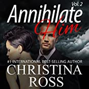 Annihilate Him, Vol. 2 : The Annihilate Me 2 Series | Christina Ross