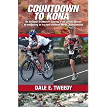 Countdown to Kona: An Amateur Triathlete's Journey from Lottery Winner to competing In the Ford Ironman World Championship