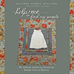 Help Me to Find My People: The African American Search for Family Lost in Slavery | Heather Andrea Williams