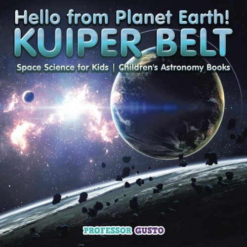 Hello from Planet Earth! KUIPER BELT - Space Science for Kids - Children's Astronomy Books ebook