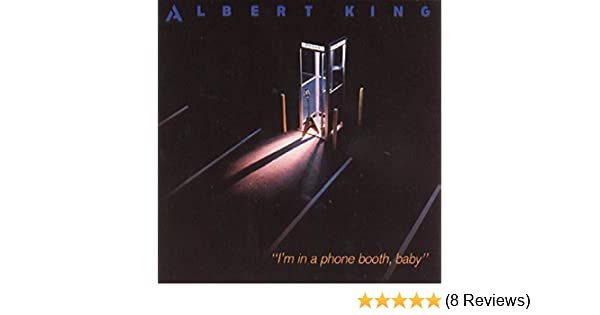 i m in a phone booth baby by albert king on amazon music amazon com rh amazon com