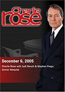 Charlie Rose with Judi Dench & Stephen Fears; Grover Norquist (December 6, 2005)