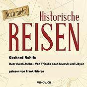 Noch mehr historische Reisen: Quer durch Afrika - Von Tripolis nach Murzuk in Libyen (Historische Reisen 6) | Gerhard Rohlfs