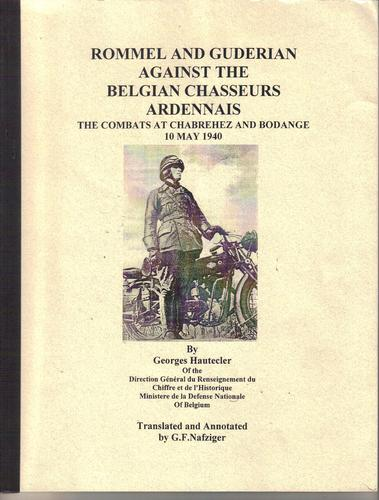 Download Rommel and Guderian Against the Belgian Chasseurs Ardennals: The Combats at Chabrehez and Bodange 10 May 1940 pdf