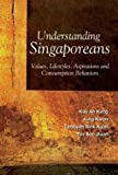 img - for Understanding Singaporeans: Values, Lifestyles, Aspirations And Consumption Behaviors by Kau Ah Keng (2004-08-15) book / textbook / text book