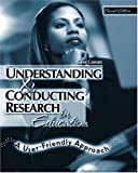 Understanding and Conducting Research in Education : A User-Friendly Approach, Cowan, Geni, 0757512992