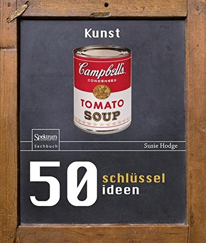 50 Schlüsselideen Kunst Gebundenes Buch – 23. Januar 2014 Susie Hodge 50 Schlüsselideen Kunst Springer Spektrum 3642393276