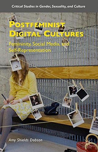 Postfeminist Digital Cultures: Femininity, Social Media, and Self-Representation (Critical Studies in Gender, Sexuality, and Culture)