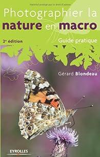 Photographier la nature en macro - Guide pratique par Gérard Blondeau