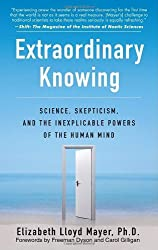 Extraordinary Knowing: Science, Skepticism, and the Inexplicable Powers of the Human Mind by Elizabeth Lloyd Mayer (2008-02-26)