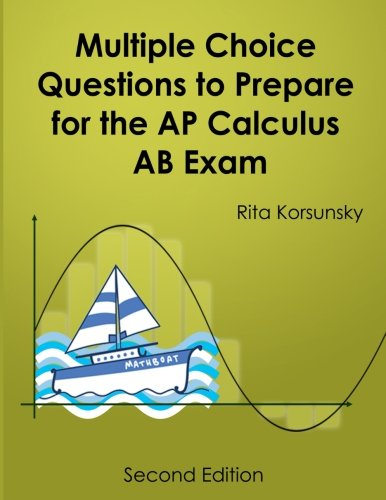 Multiple Choice Questions To Prepare For The AP Calculus AB Exam: 2018 Calculus AB Exam Preparation workbook