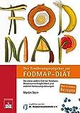 Der Ernährungsratgeber zur FODMAP-Diät: Die etwas andere Diät bei Reizdarm,...