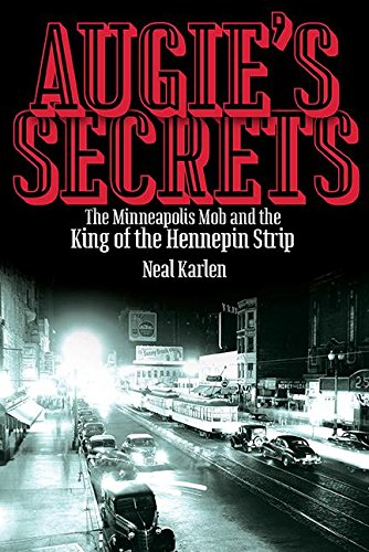 Augie's Secrets: The Minneapolis Mob and the King of the Hennepin ()