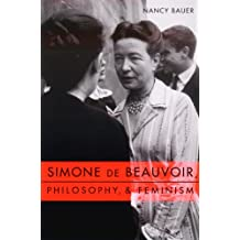 Simone de Beauvoir, Philosophy, and Feminism (Gender and Culture Series)