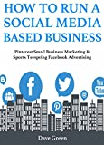How to Run a Social Media Based Business: Pinterest Small Business Marketing & Sports Teespring Facebook Advertising