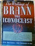 The Writings of Brann the Iconoclast, Two Volumes in One; with a Biography by J D Shaw
