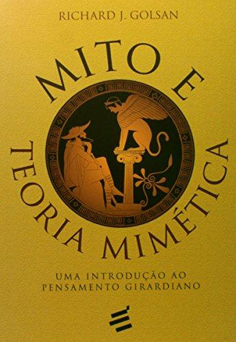 Mito e Teoria Mimética. Uma Introdução ao Pensamento Girardiano