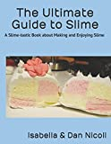 img - for The Ultimate Guide to Slime: A Slime-tastic Book about Making and Enjoying Slime book / textbook / text book