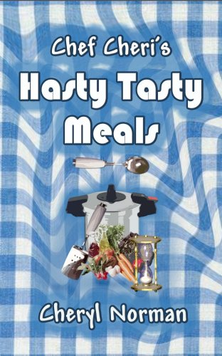 Chef Cheri's Hasty Tasty Meals by Cheryl Norman