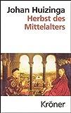 Herbst des Mittelalters: Studien über Lebens- und Geistesformen des 14. und 15. Jahrhunderts in Frankreich und in den Niederlanden (Kröners Taschenausgaben (KTA))