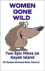 Women Gone Wild: Two Epic Hikes on Kayak Island (CJ's Outdoor Adventure Series Book 2)