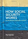 img - for How Social Security Works: An Introduction to Benefits in Britain by Paul Spicker (2011-01-19) book / textbook / text book