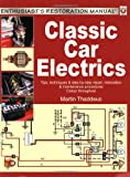 Classic Car Electrics: Tips, techniques & step-by-step repair, restoration & maintenance procedures (Enthusiast's Restoration Manual)