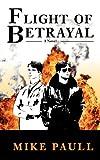 Flight of Betrayal, Mike Paull, 0985874309