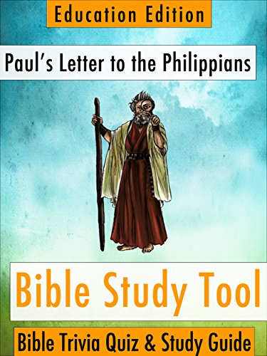 Paul's Letter to the Philippians : Bible Trivia Quiz & Study Guide - Education Edition (BibleEye Bible Trivia Quizzes & Study Guides - Education Edition Book 11)
