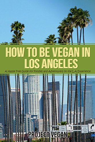 How to be Vegan  in Los Angeles: A Hassle Free Guide for Foodies and Adventurers on the L.A Experience