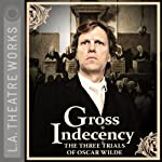 Gross Indecency: The Three Trials of Oscar Wilde | Moisés Kaufman